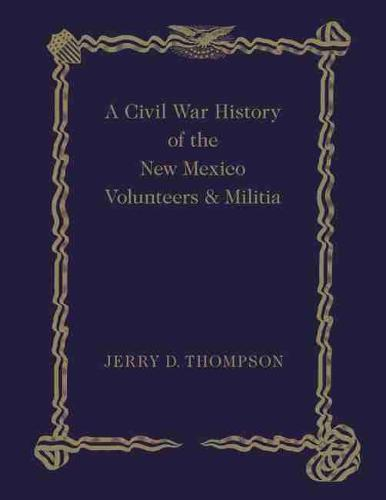 A Civil War History of the New Mexico Volunteers and Militia (Hardback)