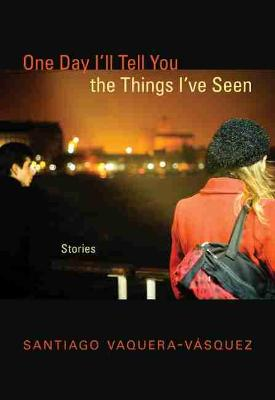 One Day I'll Tell You the Things I've Seen: Stories (Paperback)