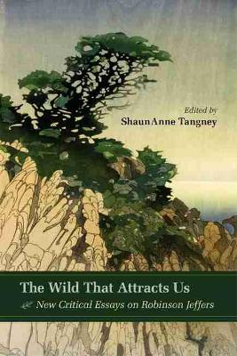 The Wild That Attracts Us: New Critical Essays on Robinson Jeffers (Hardback)