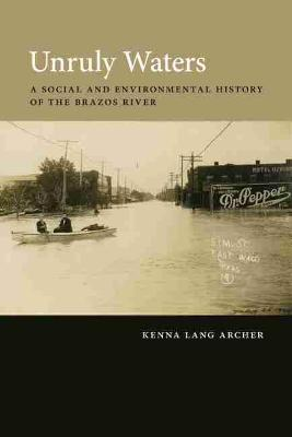 Unruly Waters: A Social and Environmental History of the Brazos River (Hardback)