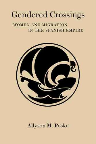 Gendered Crossings: Women and Migration in the Spanish Empire - Dialogos Series (Hardback)