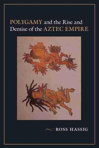 Polygamy and the Rise and Demise of the Aztec Empire (Paperback)