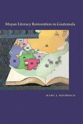 Mayan Literacy Reinvention in Guatemala (Hardback)