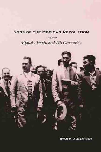 Sons of the Mexican Revolution: Miguel Aleman and His Generation - Dialogos Series (Paperback)