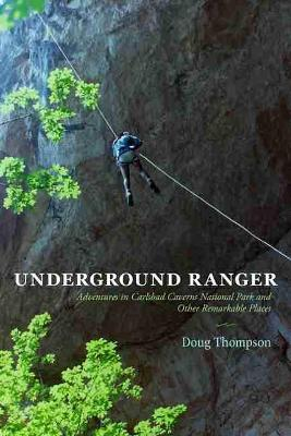 Underground Ranger: Adventures in Carlsbad Caverns National Park and Other Remarkable Places (Paperback)