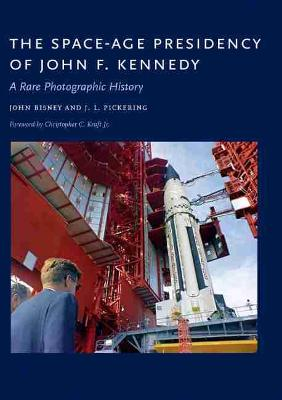 The Space-Age Presidency of John F. Kennedy: A Rare Photographic History (Hardback)