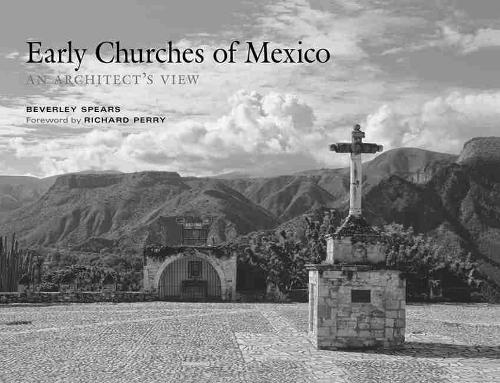 Early Churches of Mexico: An Architect's View (Hardback)