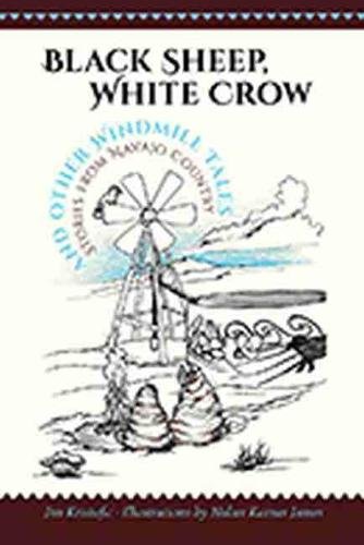 Black Sheep, White Crow and Other Windmill Tales: Stories from Navajo Country (Paperback)