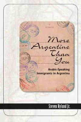 Cover More Argentine Than You: Arabic-Speaking Immigrants in Argentina