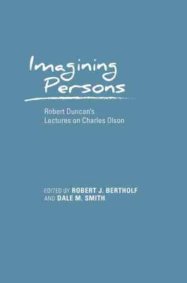 Cover Imagining Persons: Robert Duncan's Lectures on Charles Olson - Recencies Series: Research and Recovery in Twentieth-Century American Poetics