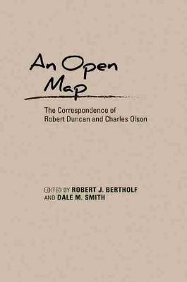 An Open Map: The Correspondence of Robert Duncan and Charles Olson - Recencies Series: Research and Recovery in Twentieth-Century American Poetics (Hardback)