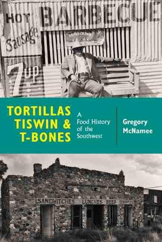 Tortillas, Tiswin, and T-Bones: A Food History of the Southwest (Paperback)