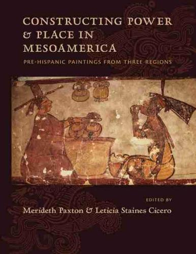 Constructing Power and Place in Mesoamerica: Pre-Hispanic Paintings from Three Regions (Hardback)