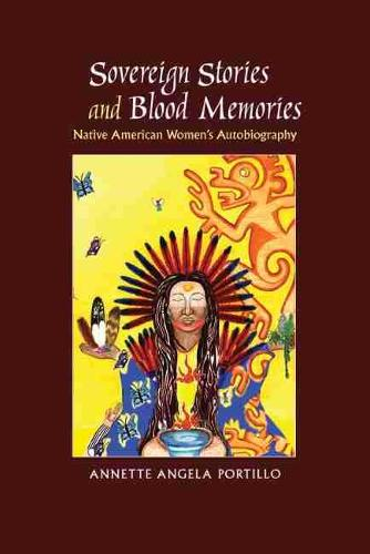 Sovereign Stories and Blood Memories: Native American Women's Autobiography (Hardback)