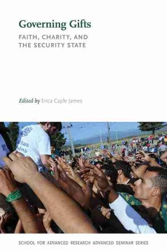 Governing Gifts: Faith, Charity, and the Security State - School for Advanced Research Advanced Seminar Series (Paperback)