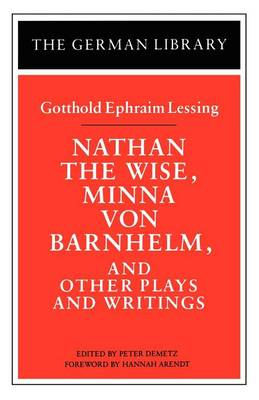 Nathan the Wise, Minna von Barnhelm, and Other Plays and Writings: Gotthold Ephraim Lessing - German Library (Paperback)