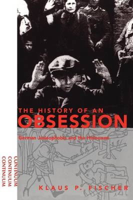 History of an Obsession: German Judeophobia and the Holocaust (Paperback)