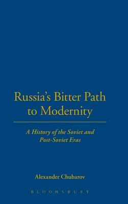 Russia's Bitter Path to Modernity: A History of the Soviet and Post-Soviet Eras (Hardback)