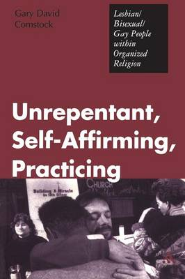 Unrepentant, Self-Affirming, Practicing: Lesbian/Bisexual/Gay People within Organized Religion (Paperback)
