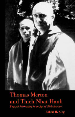 Thomas Merton and Thich Nhat Hanh: Engaged Spirituality in an Age of Globalization (Paperback)