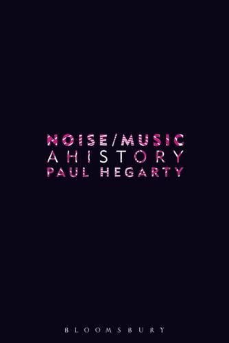 Noise Music: A History (Paperback)
