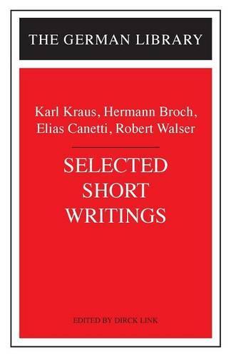 Karl Kraus, Hermann Broch, Elias Canetti, and Robert Walser: Selected Short Writings - German Library S. v. 56 (Paperback)