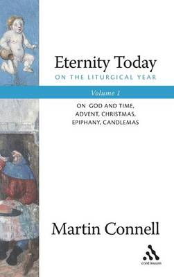 Eternity Today: Sunday, the Triduum, the Fifty Days of Easter, Lent v. 1: On the Liturgical Year (Hardback)