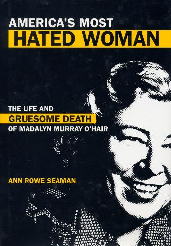 America's Most Hated Woman: The Life and Gruesome Death of Madalyn Murray O'Hair (Paperback)