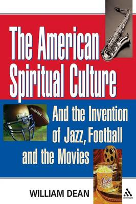 American Spiritual Culture: And the Invention of Jazz, Football, and the Movies (Paperback)