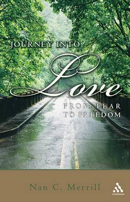 The Journey into Love: From Fear to Freedom (Paperback)