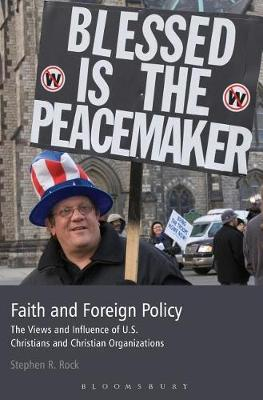 Faith and Foreign Policy: The Views and Influence of U.S. Christians and Christian Organizations (Hardback)
