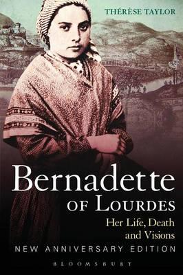 Bernadette of Lourdes: Her Life, Death and Visions (Paperback)