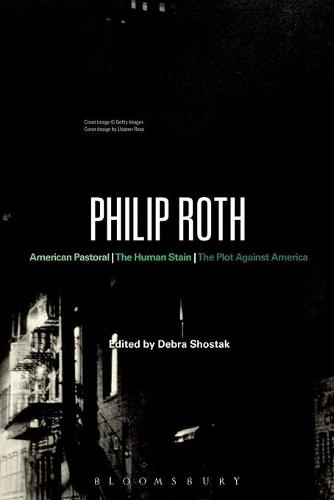 Philip Roth: American Pastoral, the Human Stain, the Plot Against America - Continuum Studies in Contemporary North American Fiction (Paperback)