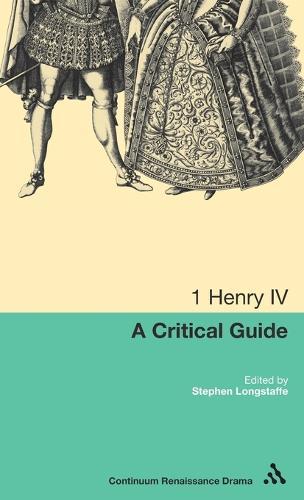 1 Henry IV: A Critical Guide - Continuum Renaissance Drama (Hardback)