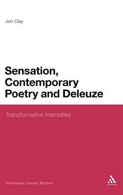 Sensation, Contemporary Poetry and Deleuze: Transformative Intensities - Continuum Literary Studies (Hardback)