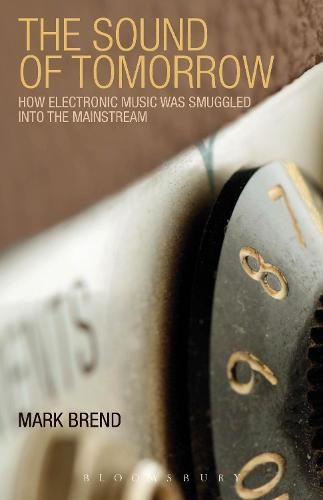 The Sound of Tomorrow: How Electronic Music Was Smuggled into the Mainstream (Paperback)