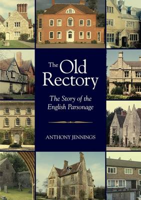 The Old Rectory: The Story of the English Parsonage (Hardback)