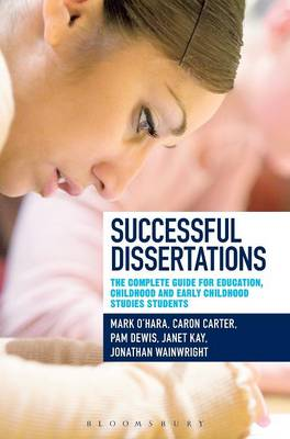 Successful Dissertations: The Complete Guide for Education and Childhood Studies Students (Hardback)