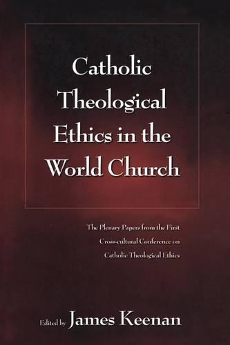 Catholic Theological Ethics in the World Church: The Plenary Papers from the First Cross-cultural Conference on Catholic Theological Ethics (Paperback)