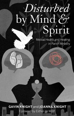 Disturbed by Mind and Spirit: Mental Health and Healing in Parish Ministry (Paperback)