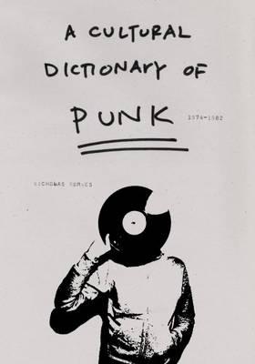 A Cultural Dictionary of Punk: 1974-1982 (Paperback)