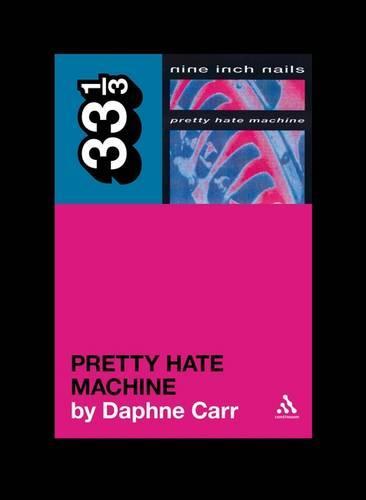 Nine Inch Nails' Pretty Hate Machine - 33 1/3 (Paperback)