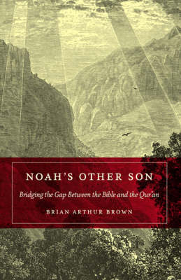 Noah's Other Son: Bridging the Gap Between the Bible and the Qu'ran (Hardback)
