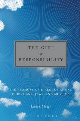 The Gift of Responsibility: The Promise of Dialogue Among Christians, Jews, and Muslims (Paperback)