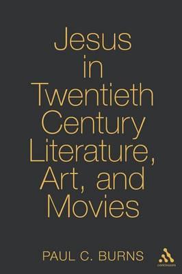 Jesus in Twentieth-Century Literature, Art, and Movies - Studies in Religion (Continuum) 1 (Paperback)