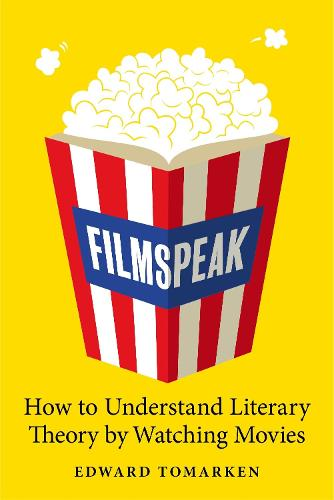 Filmspeak: How to Understand Literary Theory by Watching Movies (Hardback)