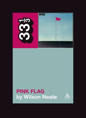 Wire's Pink Flag - 33 1/3 (Paperback)