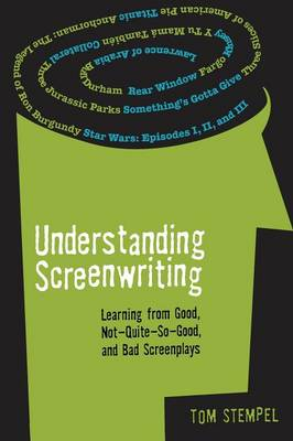 Understanding Screenwriting: Learning from Good, Not-quite-so-good, and Bad Screenplays (Paperback)