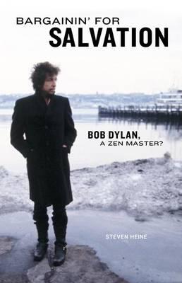Bargainin' for Salvation: Bob Dylan, a Zen Master? (Paperback)