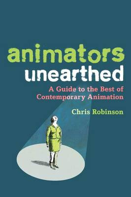 Animators Unearthed: A Guide to the Best of Contemporary Animation (Paperback)